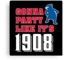Chicago Cubs - Gonna Party like it's 1908 Canvas Print
