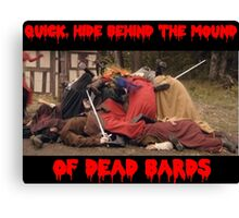 hide behind the dead bards Canvas Print
