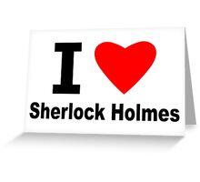 I Love Sherlock Holmes Greeting Card