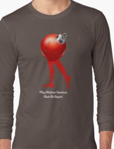 MAY ALL YOUR CHRISTMAS BALLS BE BRIGHT Long Sleeve T-Shirt