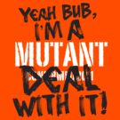 Mutant - DEAL WITH IT! by SevenHundred