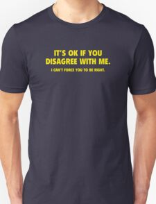 It's Ok To Disagree With Me T-Shirt