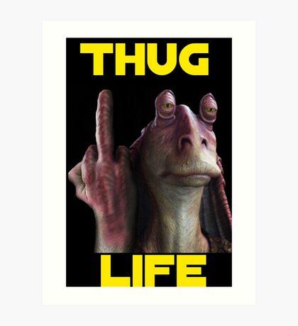 Jar Jar Thug Life Art Print