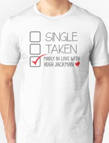 SINGLE TAKEN (Madly in love with Hugh Jackman) Unisex T-Shirt
