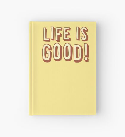 LIFE IS GOOD! cute hipster design Hardcover Journal