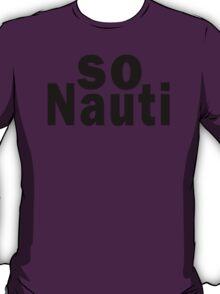 So Nauti  T-Shirt