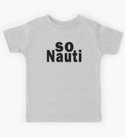 So Nauti  Kids Tee