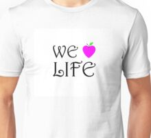 We Love Life Unisex T-Shirt