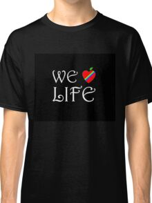 We Love Life Classic T-Shirt