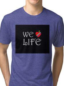 We Love Life Tri-blend T-Shirt
