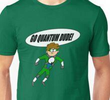 Go Quantum Dude! Unisex T-Shirt
