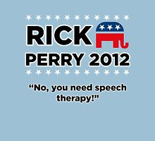 "Rick Perry 2012 - ""No, you need speech therapy!"" T-Shirt"