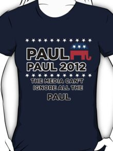 """Paul-Paul 2012 - """"The Media Can't Ignore All The Paul"""" T-Shirt"""