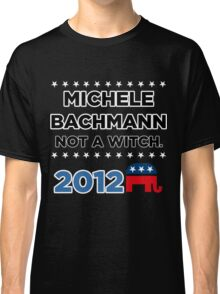"Michele Bachmann 2012 - ""Not a Witch"" Classic T-Shirt"