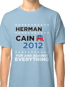 "Herman Cain - ""For and Against Everything"" Classic T-Shirt"