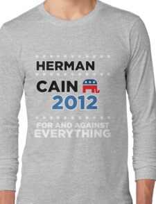 "Herman Cain - ""For and Against Everything"" Long Sleeve T-Shirt"