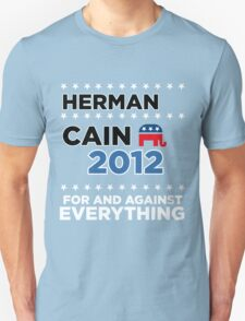 """Herman Cain - """"For and Against Everything"""" T-Shirt"""