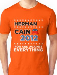 """Herman Cain - """"For and Against Everything"""" Unisex T-Shirt"""