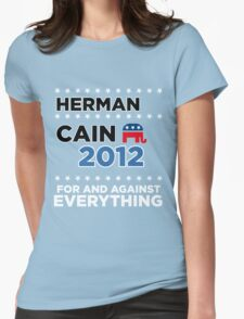 "Herman Cain - ""For and Against Everything"" Womens Fitted T-Shirt"