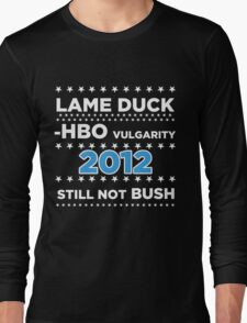 "Lame Duck - HBO Vulgarity 2012, ""Still not Bush"" Long Sleeve T-Shirt"