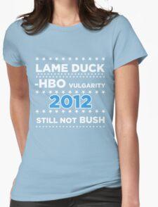 "Lame Duck - HBO Vulgarity 2012, ""Still not Bush"" Womens Fitted T-Shirt"