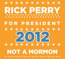 Rick Perry 2012 - Not a Mormon by BNAC - The Artists Collective.