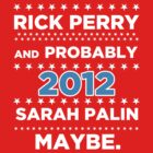 Rick Perry and probably Sarah Palin 2012 Maybe by BNAC - The Artists Collective.