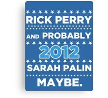 Rick Perry and probably Sarah Palin 2012 Maybe Canvas Print