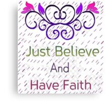 Faith and Believe Canvas Print