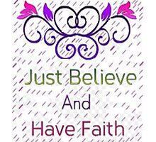 Faith and Believe Photographic Print