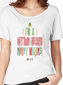 Buddy the Elf! I'm a Cotton-Headed Ninny Muggins! Women's Relaxed Fit T-Shirt