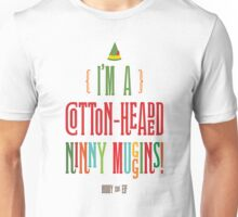 Buddy the Elf! I'm a Cotton-Headed Ninny Muggins! Unisex T-Shirt