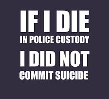 If I Die in Police Custody - I Did Not Commit Suicide Unisex T-Shirt