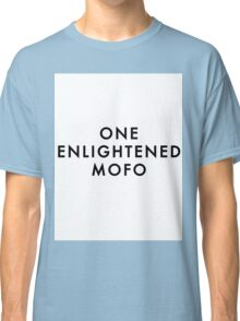 ONE ENLIGHTENED MOFO Classic T-Shirt