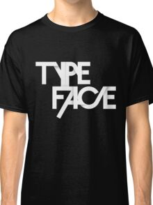 The Face Of Type Classic T-Shirt