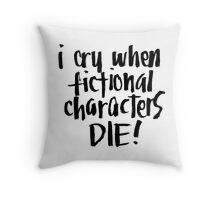 I Cry When Fictional Characters Die Throw Pillow