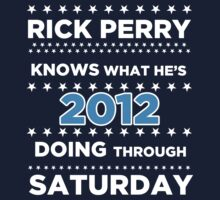 Rick Perry - Knows what he's doing through Saturday. by BNAC - The Artists Collective.