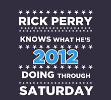 Rick Perry - Knows what he's doing through Saturday. Unisex T-Shirt