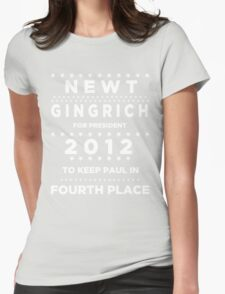 Newt Gingrich for President - To Keep Paul in Fourth Place Womens Fitted T-Shirt