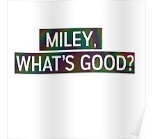 Miley, Whats good? Poster