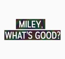 Miley, Whats good? by vamsoirin