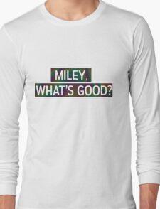 Miley, Whats good? Long Sleeve T-Shirt