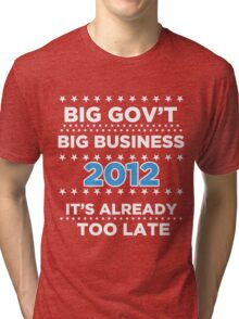 Big Business - Big Government 2012 - It's already too late Tri-blend T-Shirt