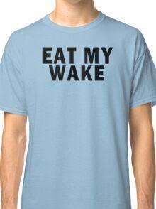 EAT MY WAKE Classic T-Shirt