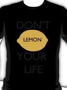 Don't Lemon Your Life  T-Shirt