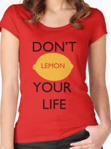 Don't Lemon Your Life  Women's Fitted Scoop T-Shirt