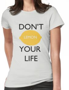 Don't Lemon Your Life  Womens Fitted T-Shirt