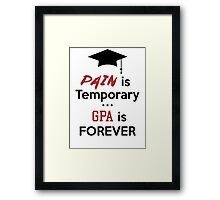 Pain is temporary GPA is Forever Framed Print