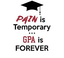 Pain is temporary GPA is Forever Photographic Print