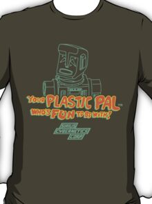 Your Plastic Pal Who's Fun To Be With! T-Shirt
